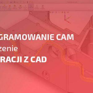 Oprogramowanie CAM i znaczenie integracji z CAD