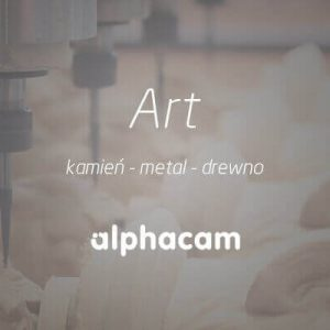 Oprogramowanie Alphacam Art - Kamień, Metal, Drewno