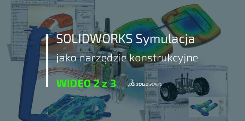 SOLIDWORKS Simulation jako narzęzie konstrukcyjne