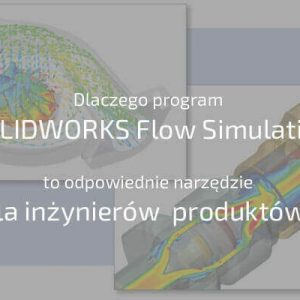 Dlaczego program SOLIDWORKS Flow Simulation
