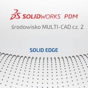 Cykl artykułów Środowisko Multi-CAD cz.2 - SOLID EDGE