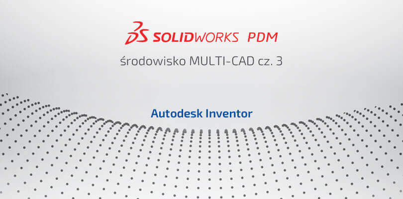 SOLIDWORKS PDM w srodowisku multi-cad cz. 3 - Autodesk Inventor