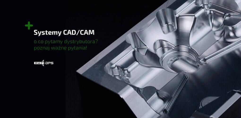 Systemy CAD/CAM - jakie oprogramowanie wybrać? Jaki system cad cam?