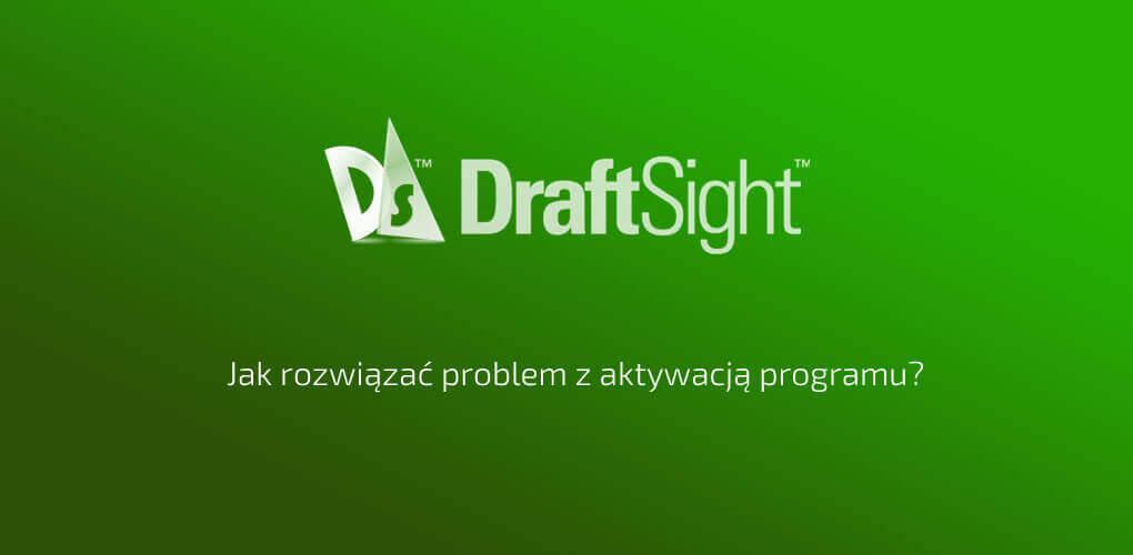 draftsight nie uruchamia się - jak otrzymać mail z linkiem do aktywacji - instrukcja