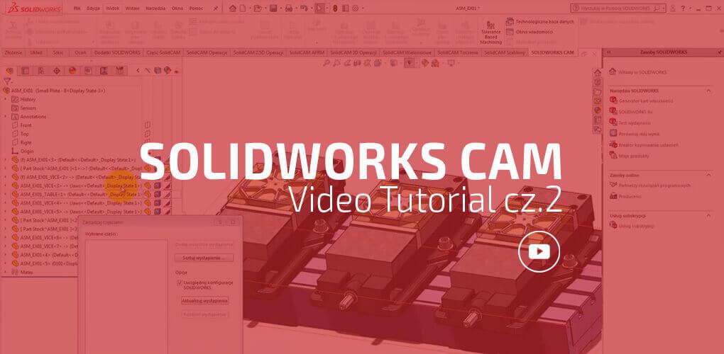 SOLIDWORKS CAM 2018 - funkcjonalność video cz. 2