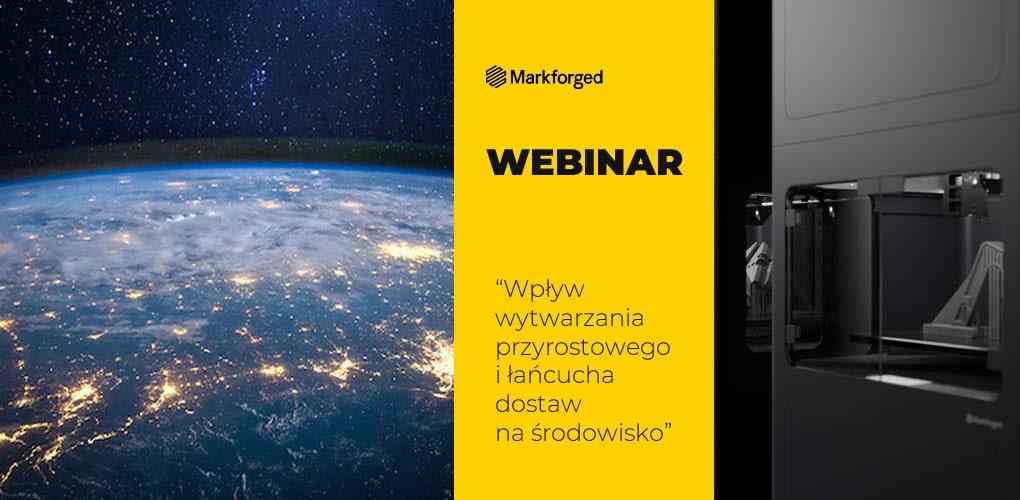 webinar Markforged wpływ wytwarzania przyrostowego i łańcucha dostaw na środowisko