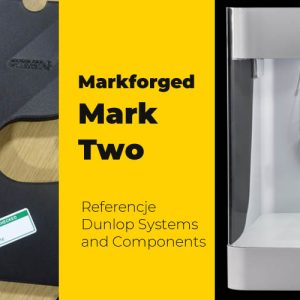 Referencje - Case Study - Markforged - Dunlop Systems and Components